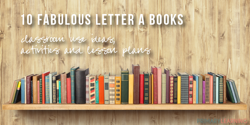 10 Fabulous Letter A Books